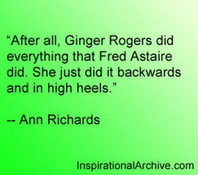 Ann Richards Quote On Ginger Rogers And Fred Astaire Dancing Internet Memes Juxtapost