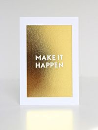 Gold Foil MAKE IT HAPPEN Print $20