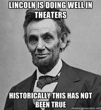I heard Lincoln was shot on location. Too soon?